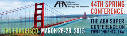 44th Spring Conference: The ABA Super Conference on Environmental Law