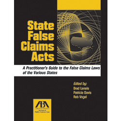 State False Claims Acts: A Practitioner's Guide to the False Claims Laws of the Various States