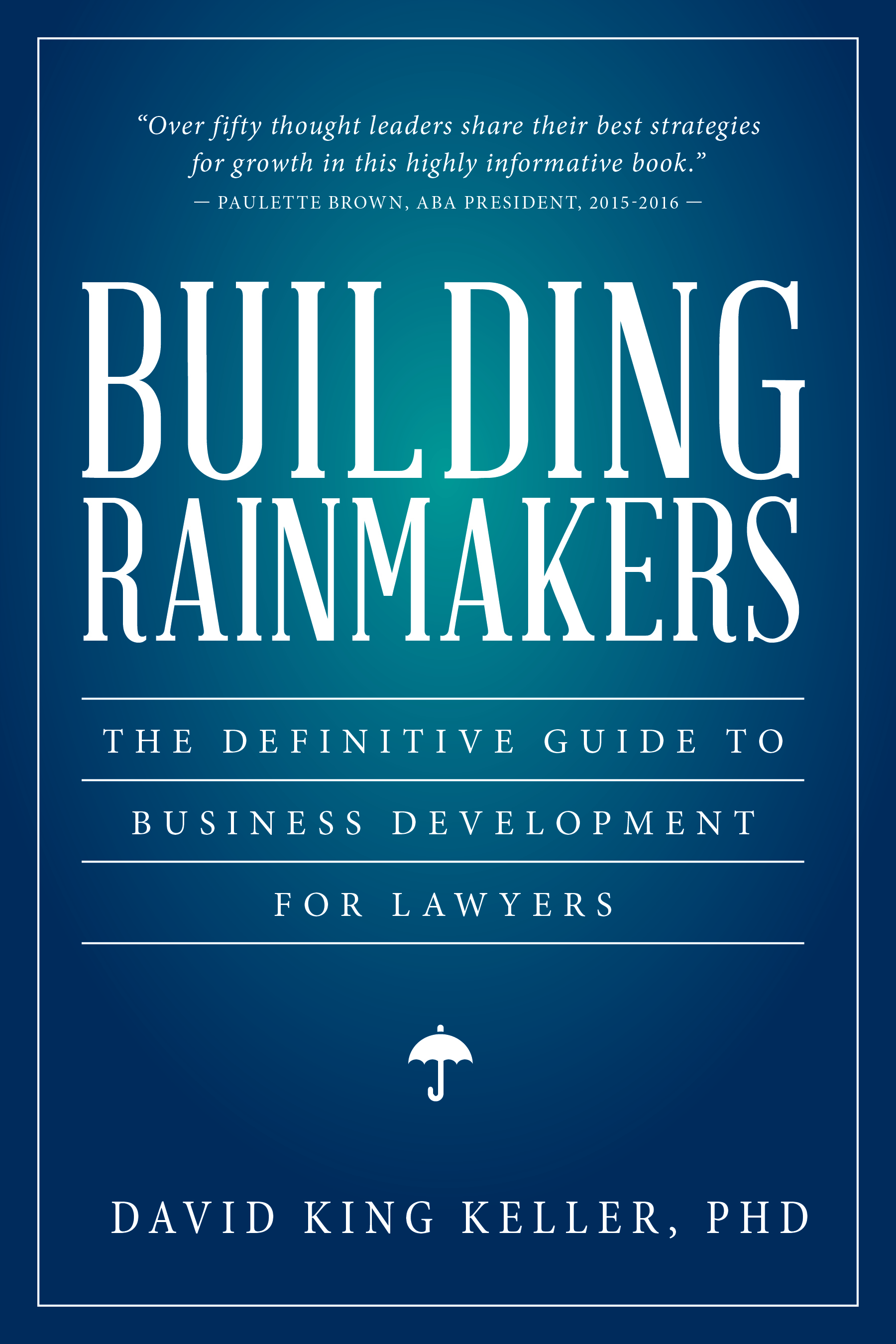 Building Rainmakers: The Definitive Guide to Business Development