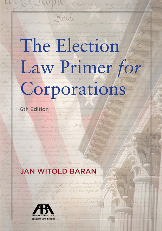 The Election Law Primer for Corporations, Sixth Edition