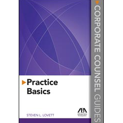 Corporate Counsel Guides: Practice Basics