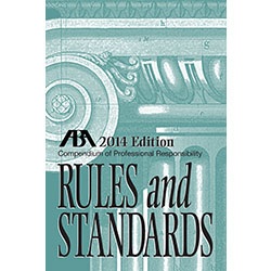 Compendium of Professional Responsibility Rules and Standards 2014 Edition