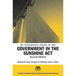 An Interpretive Guide to the Government in the Sunshine Act, Second Edition