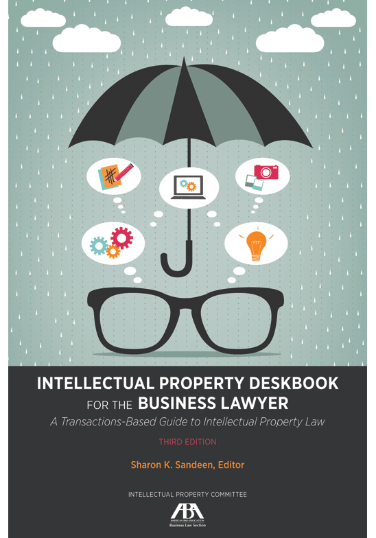Intellectual Property Deskbook for the Business Lawyer: A Transactions-Based Guide to Intellectual Property Law, Third Edition
