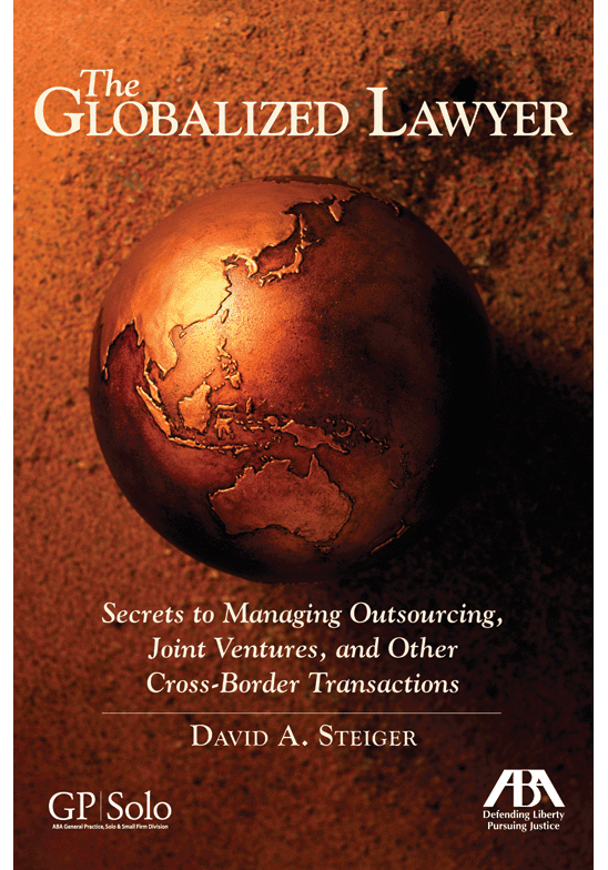 The Globalized Lawyer: Secrets to Managing Outsourcing, Joint Ventures and Other Cross-Border Transactions