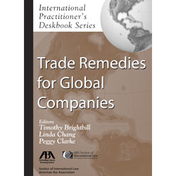 International Practitioner's Deskbook Series: Trade Remedies for Global Companies