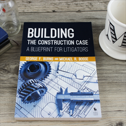 Building the construction case a blueprint for litigators malvernweather Image collections