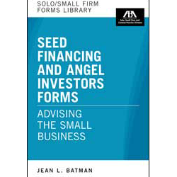 Advising the Small Business: Seed Financing and Angel Investors Forms