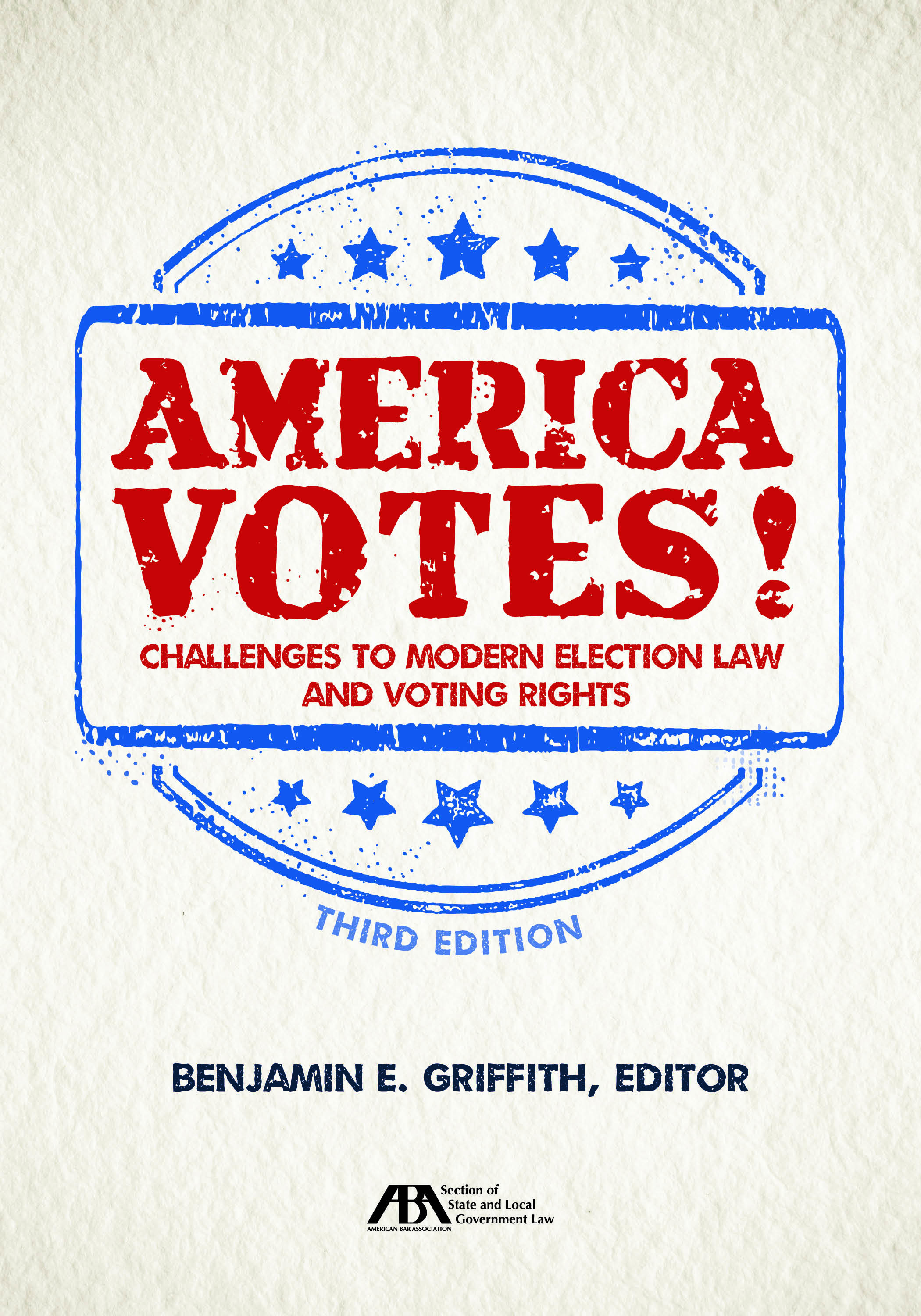 America Votes! A Guide to Modern Election Law and Voting Rights, Third Edition