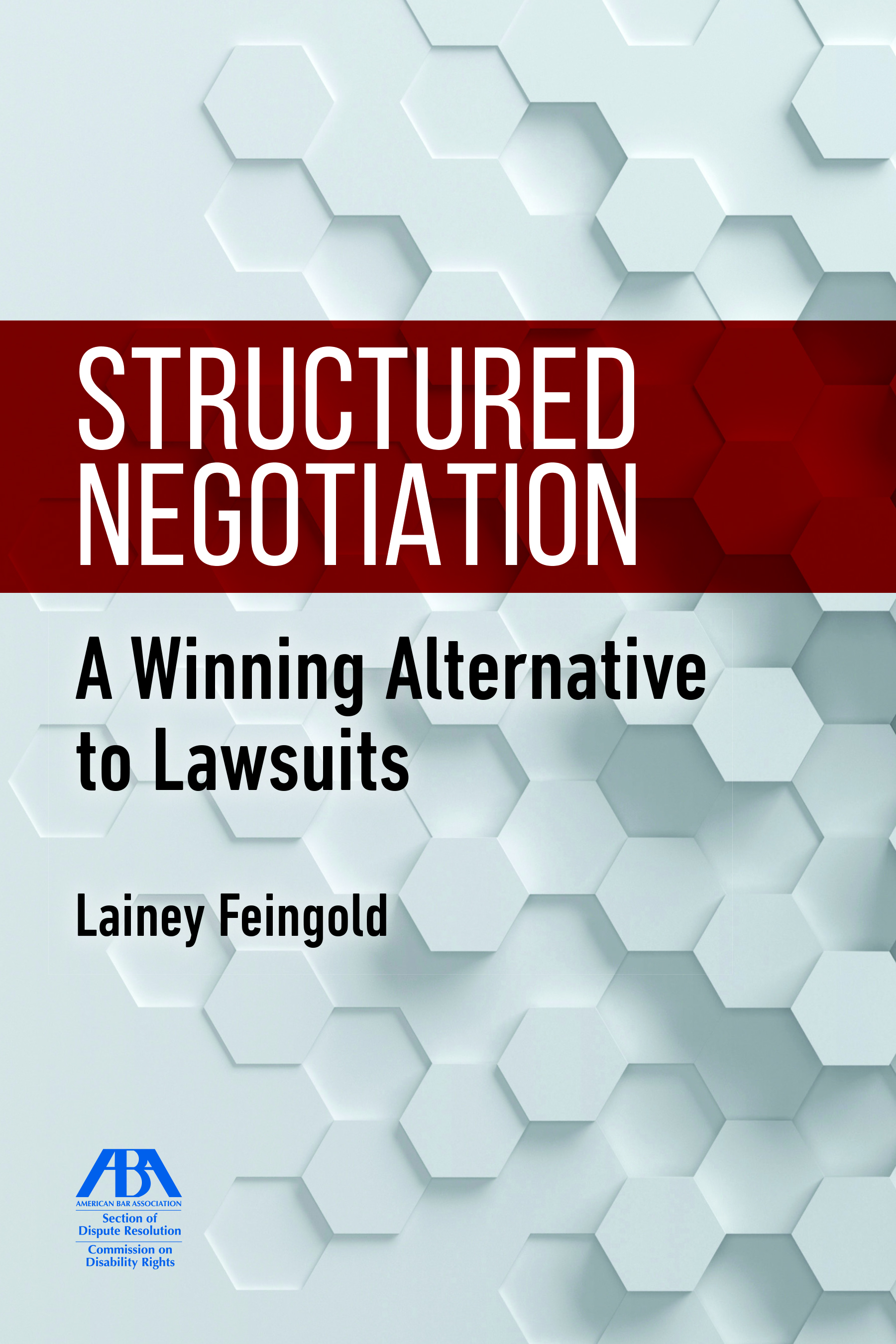 Structured Negotiation: A Winning Alternative to Lawsuits
