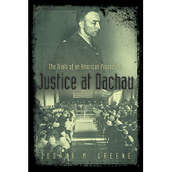 Justice at Dachau: The Trials of an American Prosecutor