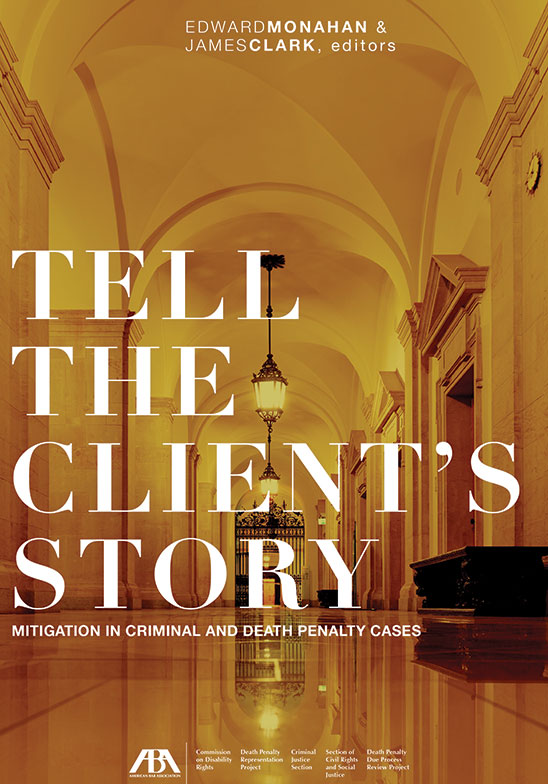 Tell the Client's Story: Mitigation in Criminal and Death Penalty Cases