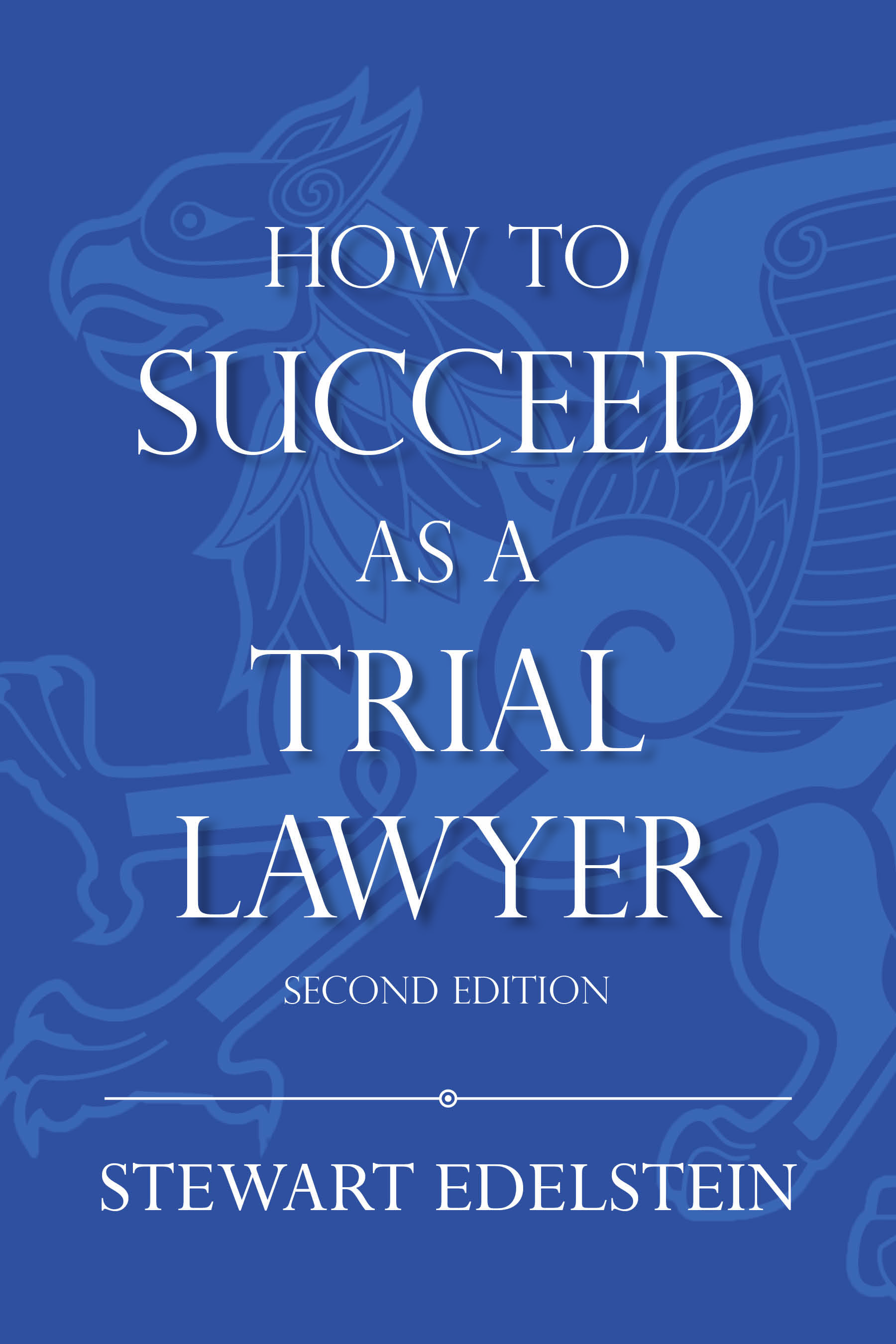 How to Succeed as a Trial Lawyer, Second Edition