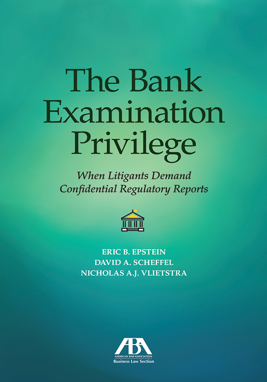 The Bank Examination Privilege: When Litigants Demand Confidential Regulatory Reports