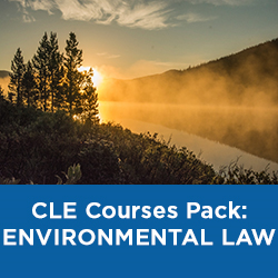 Environmental Law: 3-Course CLE Package (On-Demand CLE)
