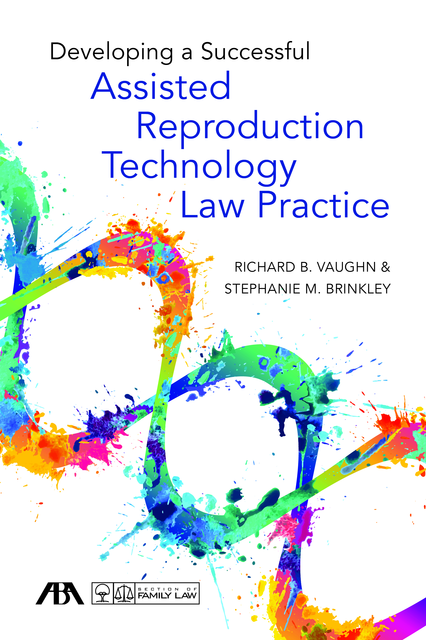 Developing a Successful Assisted Reproduction Technology Law Practice
