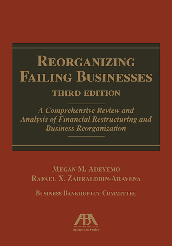 Reorganizing Failing Businesses, Third Edition: A Comprehensive Review and Analysis of Financial Restructuring and Business Reorganization