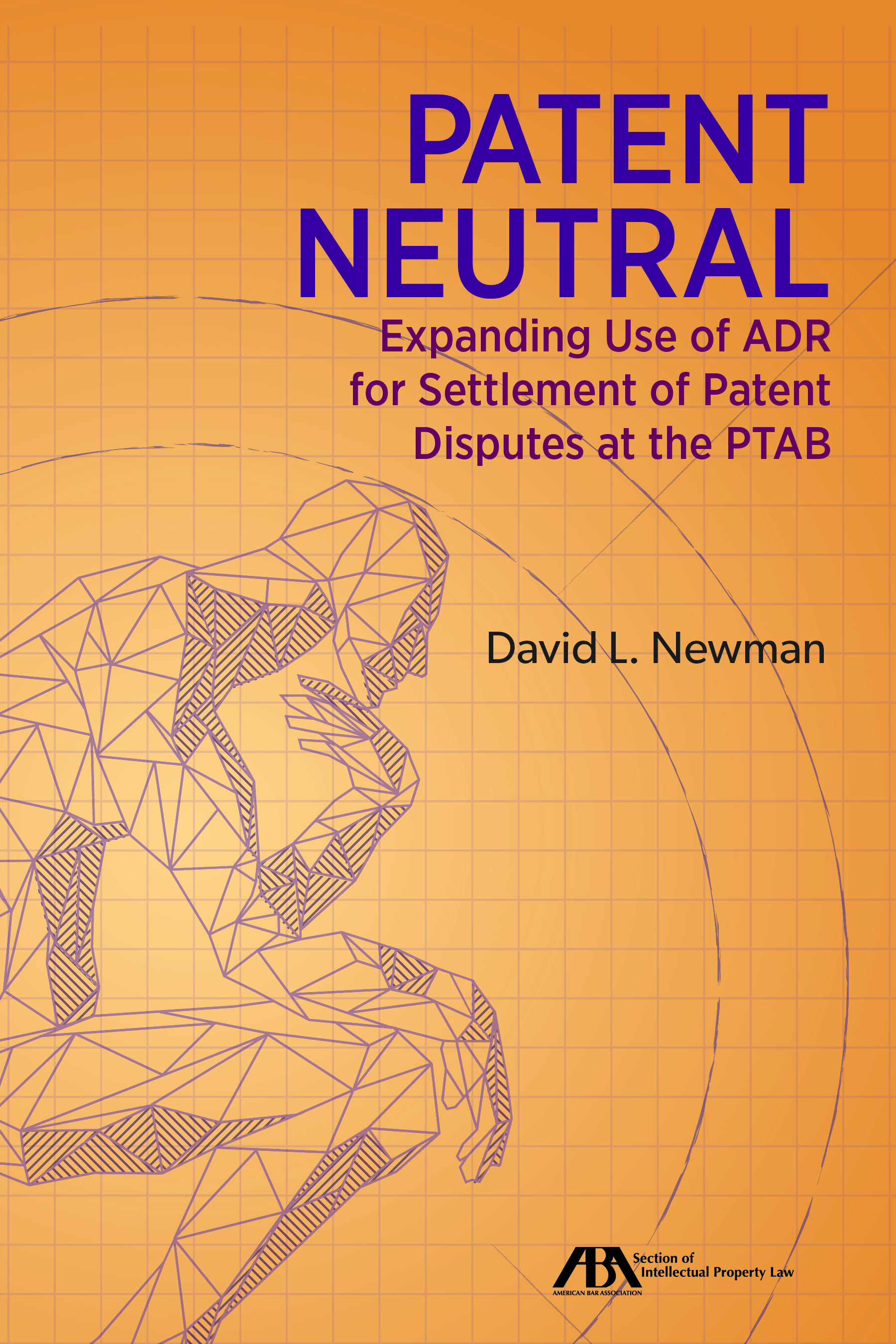 Patent Neutral: Expanding Use of ADR for Settlement of Patent Disputes at the PTAB