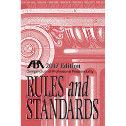 Compendium of Professional Responsibility Rules and Standards, 2017 Edition