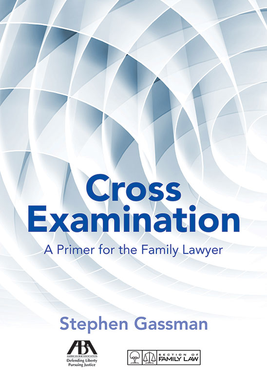 Cross Examination: A Primer for the Family Lawyer