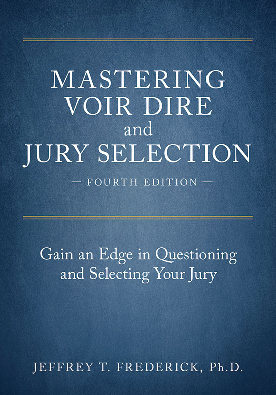 Mastering Voir Dire and Jury Selection: Gain an Edge in Questioning and Selecting Your Jury
