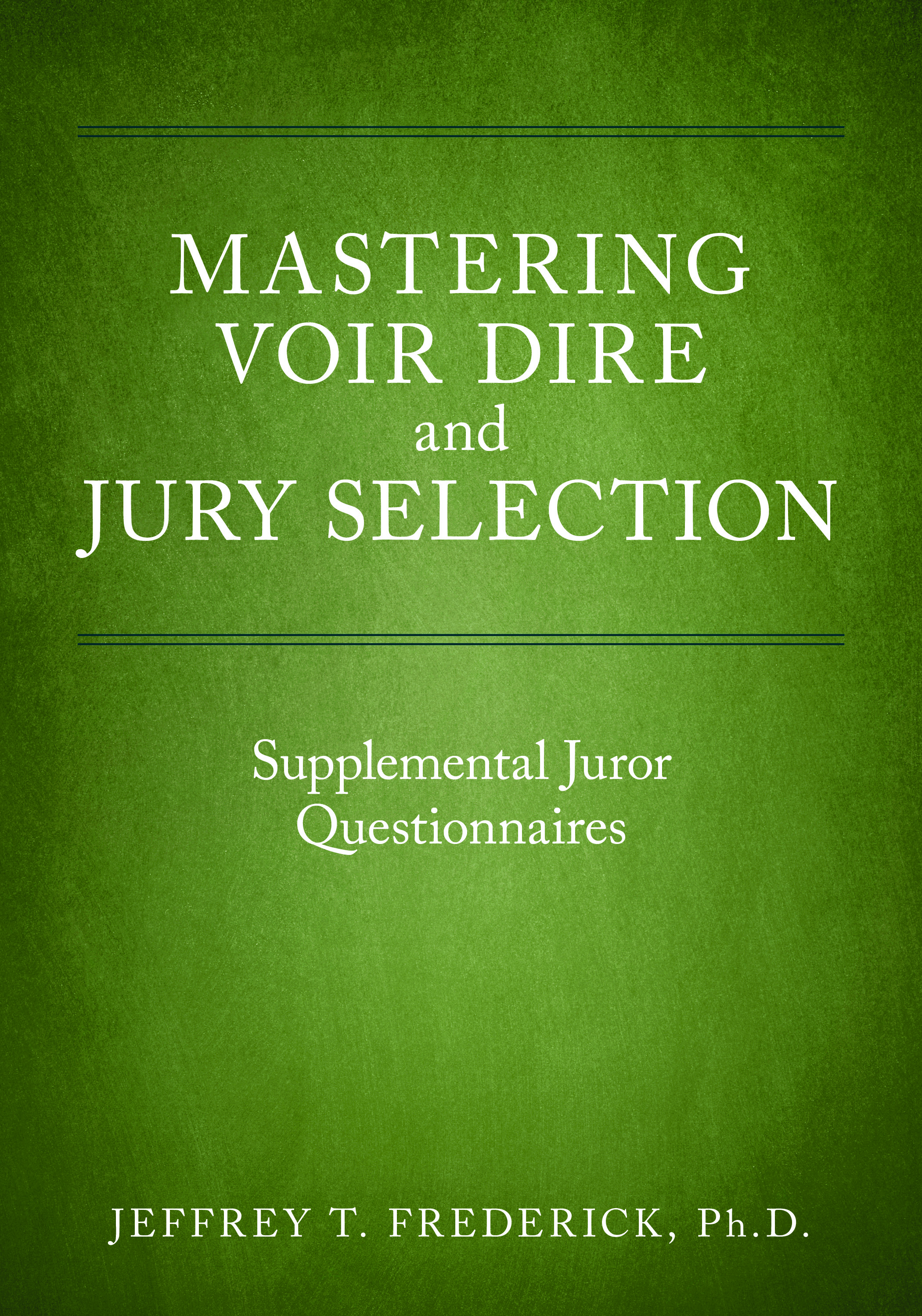 Mastering Voir Dire and Jury Selection: Supplemental Juror Questionnaires