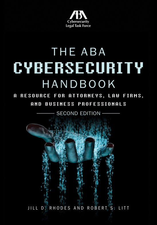 The ABA Cybersecurity Handbook: A Resource for Attorneys, Law Firms, and Business Professionals, Second Edition
