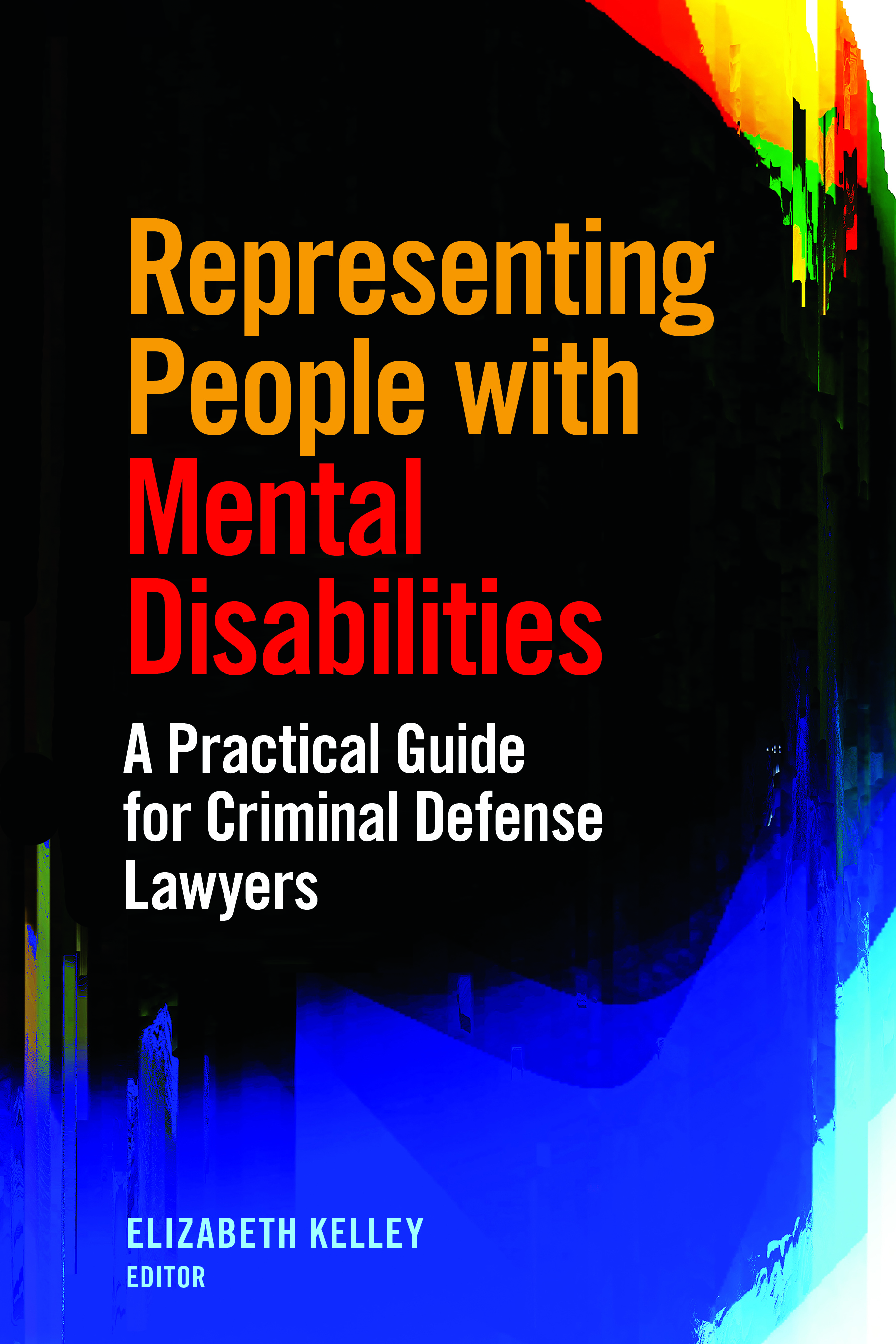 "Representing People with Mental Disabilities: A Practical Guide for Criminal Defense Lawyers"" src="