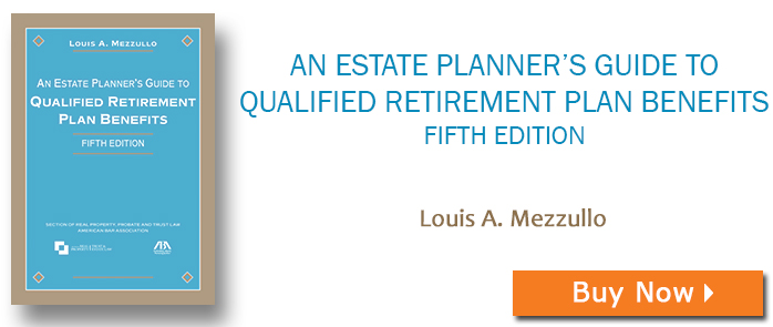 An Estate Planner's Guide to Qualified Retirement Plan Benefits, Fifth Edition