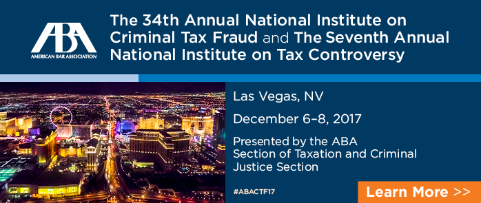 34th Annual National Institute on Criminal Tax Fraud and Seventh Annual National Institute on Tax Controversy