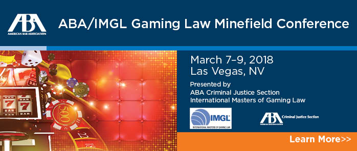 ABA/IMGL Gaming Law Minefield Conference March 7-9, 2018