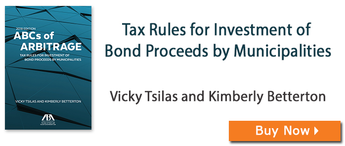 ABCs of Arbitrage 2018: Tax Rules for Investment of Bond Proceeds by Municipalities