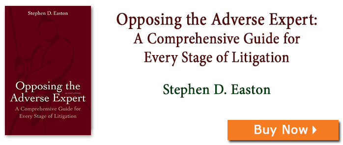 Opposing the Adverse Expert: A Comprehensive Guide for Every Stage of Litigation