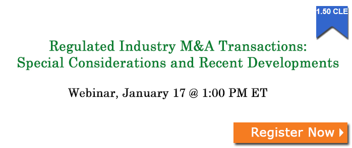 Regulated Industry M&A Transactions: Special Considerations and Recent Developments