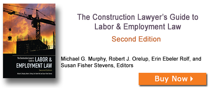 The Construction Lawyer's Guide to Labor & Employment Law, Second Edition
