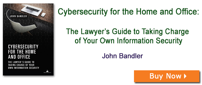 Cybersecurity for the Home and Office: The Lawyer's Guide to Taking Charge of Your Own Information Security