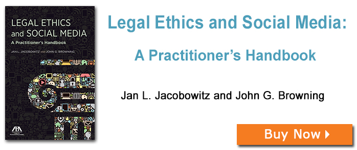 Legal Ethics and Social Media: A Practitioner's Handbook