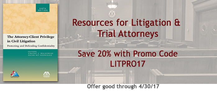 Resources for Litigation and Trial Attorneys Use Promo Code LITPRO17